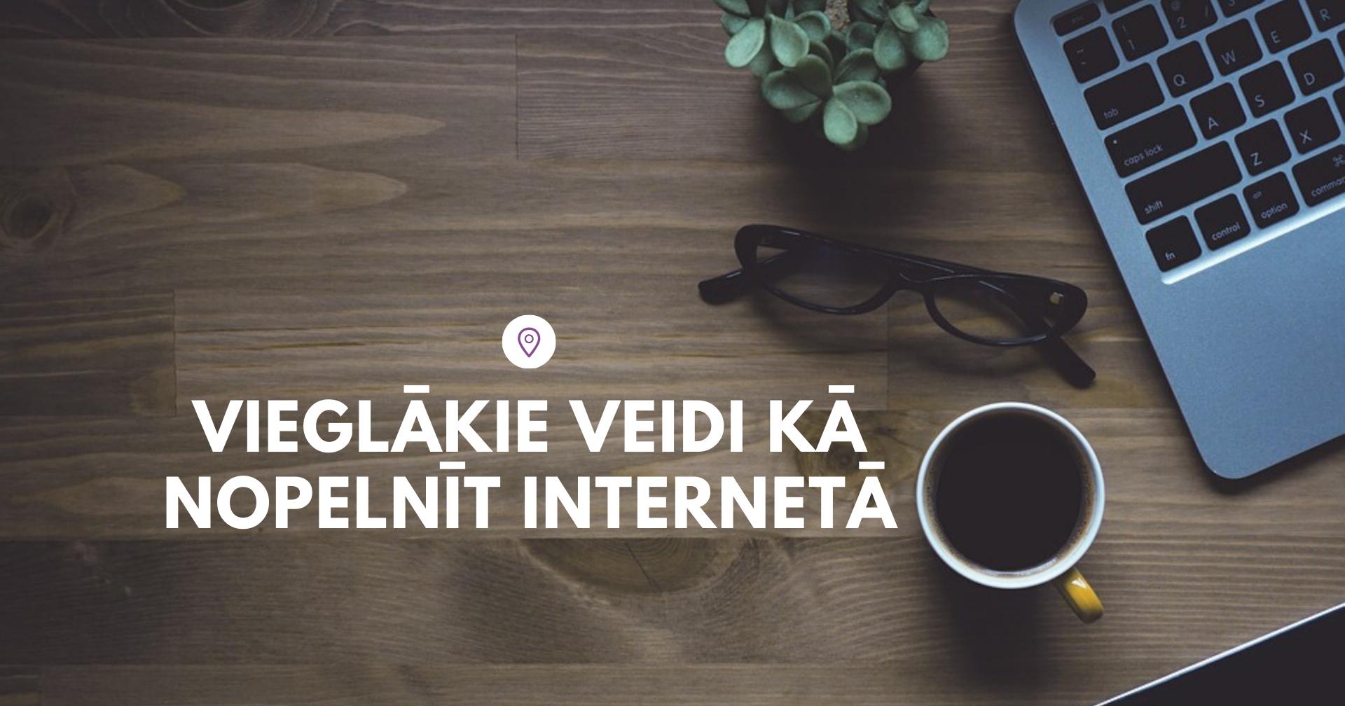 kāds interneta bizness palīdz nopelnīt