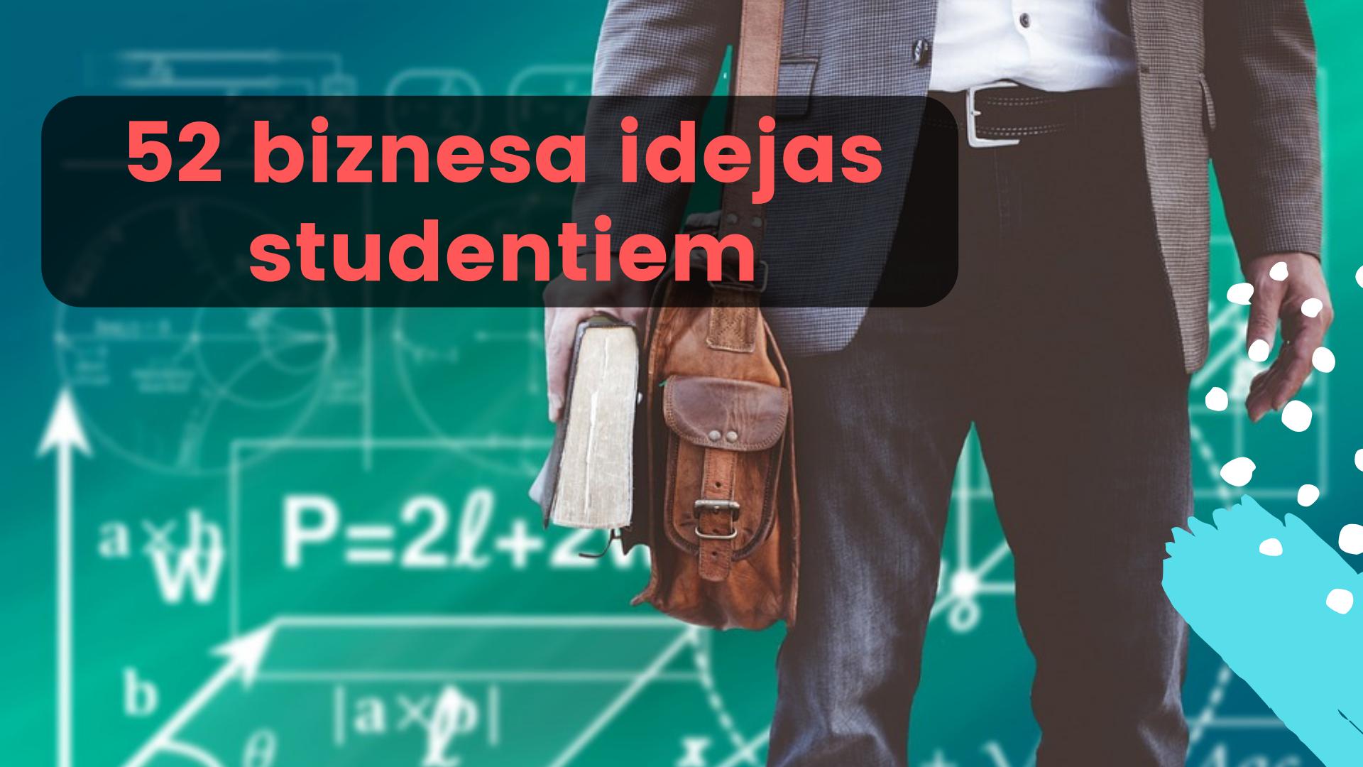 52 biznesa idejas, kuras var realizēt mācoties augstskolā