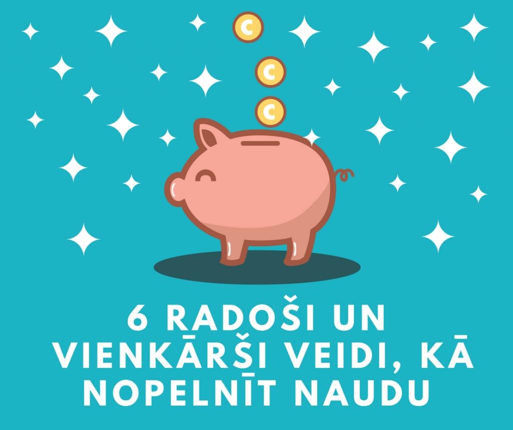 kā nopelnīt naudu internetā vienkāršākais veids)