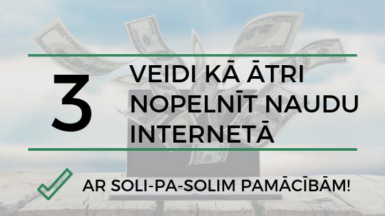 ātrie veidi, kā nopelnīt naudu internetā