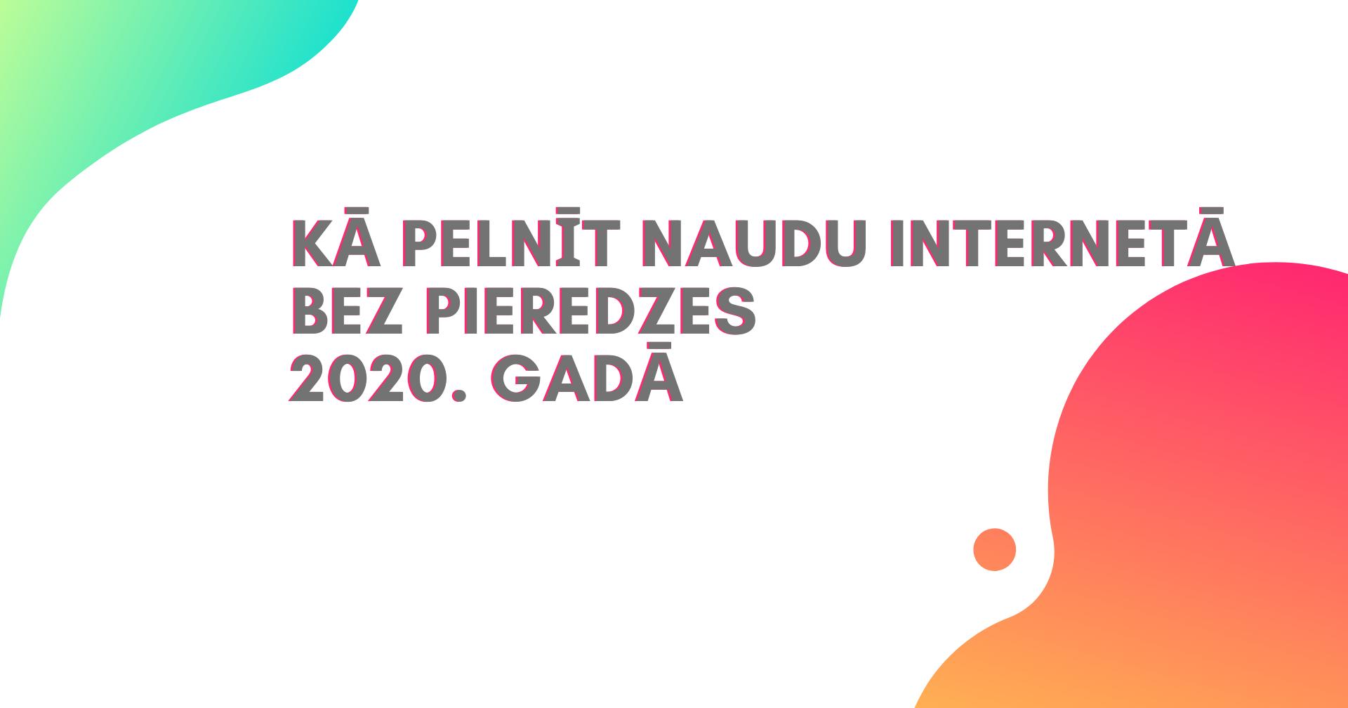 Kā Iegūt Naudu Darbā Internetā Latvija