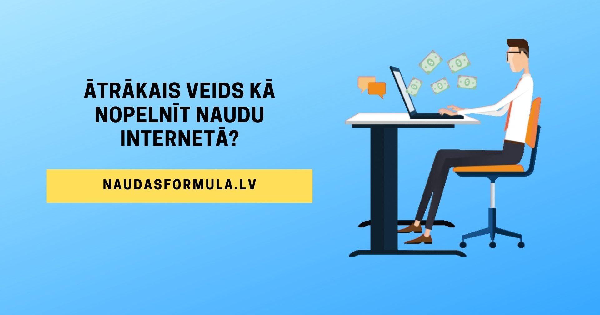 Jaunus veidus kā nopelnīt naudu internetā, darbs šeit vienmēr...